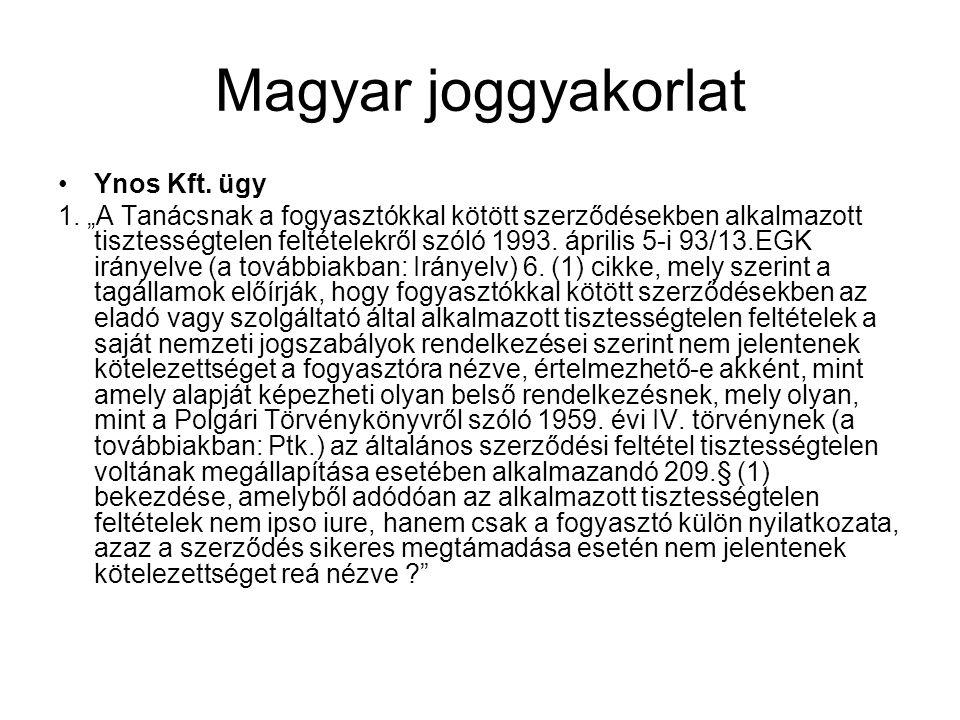"""Magyar joggyakorlat Ynos Kft. ügy 1. """"A Tanácsnak a fogyasztókkal kötött szerződésekben alkalmazott tisztességtelen feltételekről szóló 1993. április"""