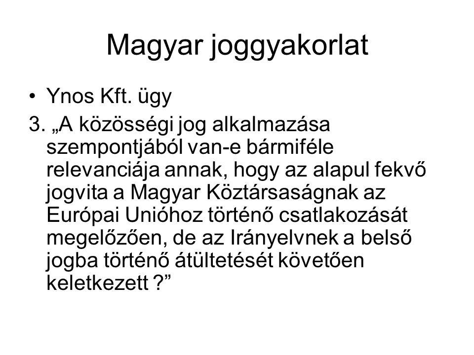 """Magyar joggyakorlat Ynos Kft. ügy 3. """"A közösségi jog alkalmazása szempontjából van-e bármiféle relevanciája annak, hogy az alapul fekvő jogvita a Mag"""