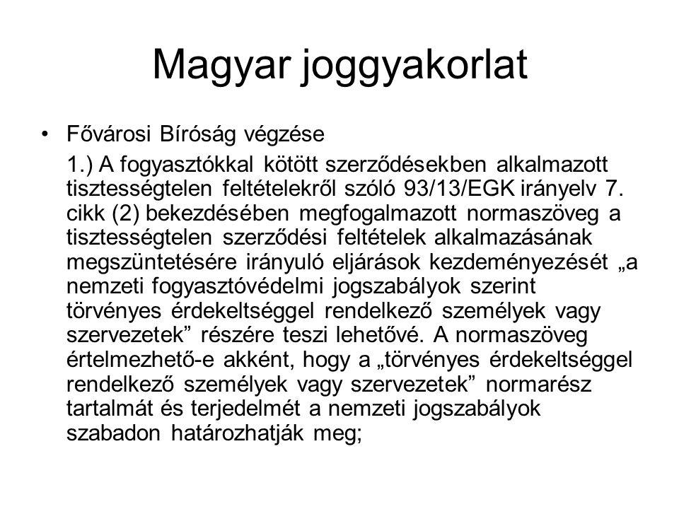 Magyar joggyakorlat Fővárosi Bíróság végzése 1.) A fogyasztókkal kötött szerződésekben alkalmazott tisztességtelen feltételekről szóló 93/13/EGK irány