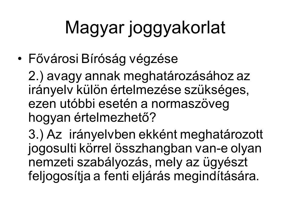 Magyar joggyakorlat Fővárosi Bíróság végzése 2.) avagy annak meghatározásához az irányelv külön értelmezése szükséges, ezen utóbbi esetén a normaszöve