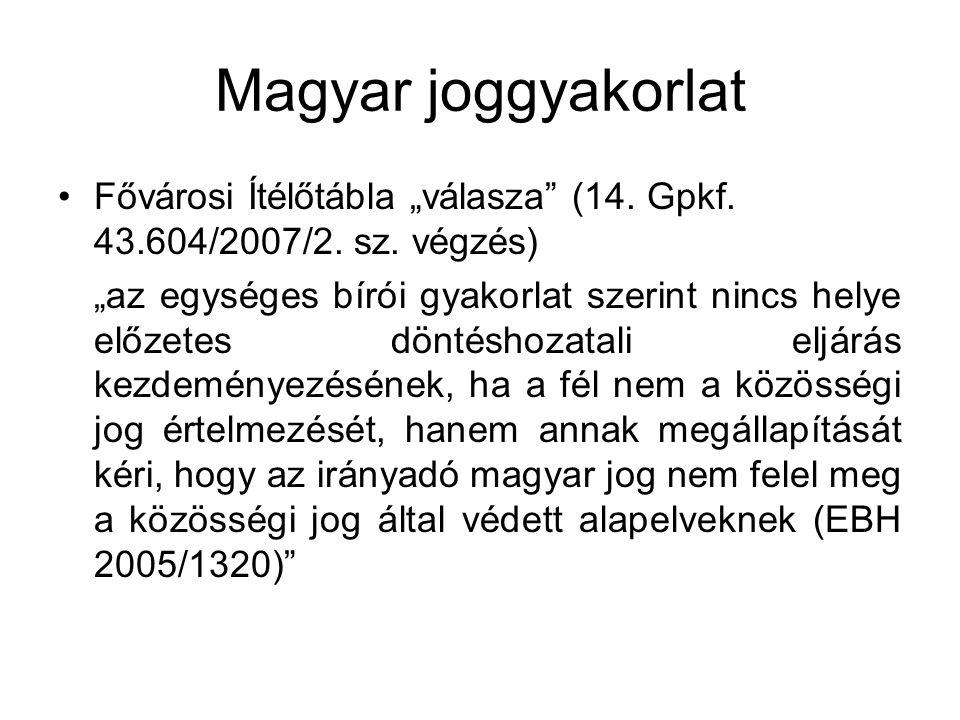 """Magyar joggyakorlat Fővárosi Ítélőtábla """"válasza"""" (14. Gpkf. 43.604/2007/2. sz. végzés) """"az egységes bírói gyakorlat szerint nincs helye előzetes dönt"""