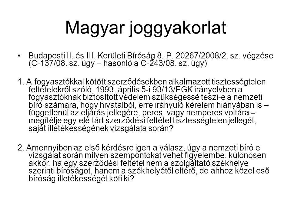 Magyar joggyakorlat Budapesti II. és III. Kerületi Bíróság 8. P. 20267/2008/2. sz. végzése (C-137/08. sz. ügy – hasonló a C-243/08. sz. ügy) 1. A fogy