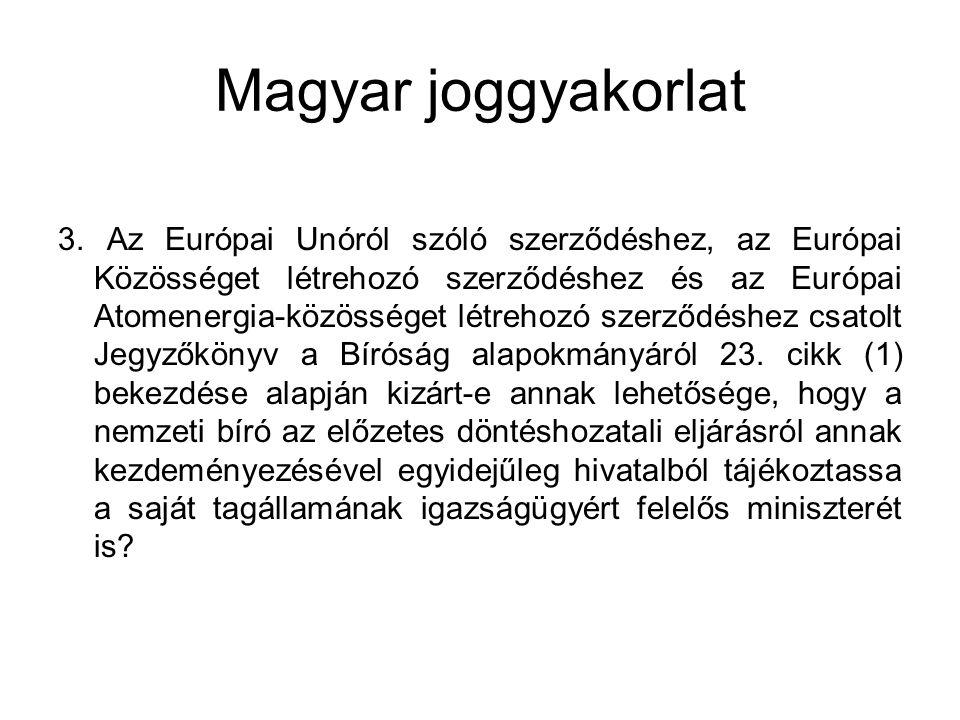 Magyar joggyakorlat 3. Az Európai Unóról szóló szerződéshez, az Európai Közösséget létrehozó szerződéshez és az Európai Atomenergia-közösséget létreho