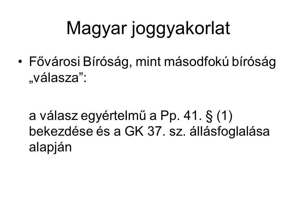 """Magyar joggyakorlat Fővárosi Bíróság, mint másodfokú bíróság """"válasza"""": a válasz egyértelmű a Pp. 41. § (1) bekezdése és a GK 37. sz. állásfoglalása a"""
