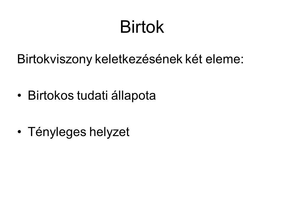 Birtok Birtokviszony keletkezésének két eleme: Birtokos tudati állapota Tényleges helyzet