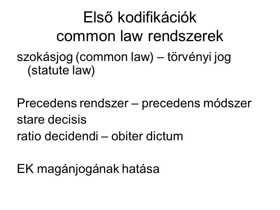 Első kodifikációk common law rendszerek szokásjog (common law) – törvényi jog (statute law) Precedens rendszer – precedens módszer stare decisis ratio