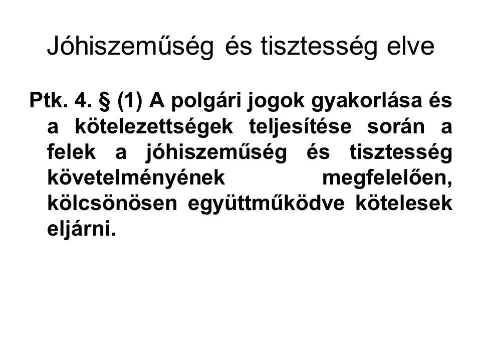 Jóhiszeműség és tisztesség elve Ptk. 4. § (1) A polgári jogok gyakorlása és a kötelezettségek teljesítése során a felek a jóhiszeműség és tisztesség k