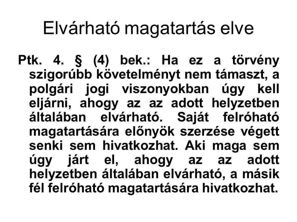 Elvárható magatartás elve Ptk. 4. § (4) bek.: Ha ez a törvény szigorúbb követelményt nem támaszt, a polgári jogi viszonyokban úgy kell eljárni, ahogy