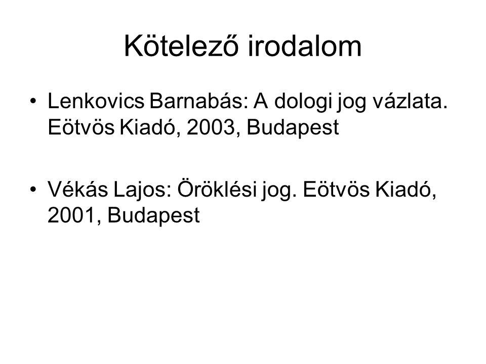 Kötelező irodalom Lenkovics Barnabás: A dologi jog vázlata. Eötvös Kiadó, 2003, Budapest Vékás Lajos: Öröklési jog. Eötvös Kiadó, 2001, Budapest