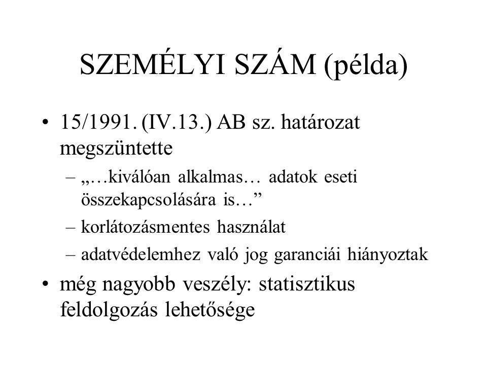 """SZEMÉLYI SZÁM (példa) 15/1991. (IV.13.) AB sz. határozat megszüntette –""""…kiválóan alkalmas… adatok eseti összekapcsolására is…"""" –korlátozásmentes hasz"""