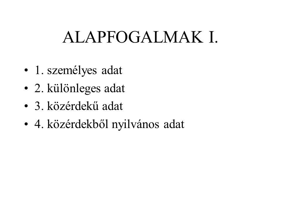 ALAPFOGALMAK I. 1. személyes adat 2. különleges adat 3.
