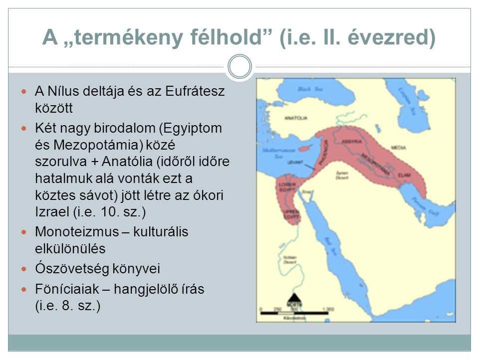 """A """"termékeny félhold"""" (i.e. II. évezred) A Nílus deltája és az Eufrátesz között Két nagy birodalom (Egyiptom és Mezopotámia) közé szorulva + Anatólia"""