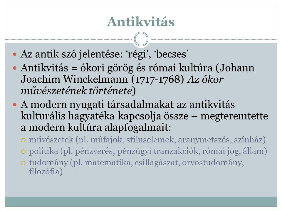 Antikvitás Az antik szó jelentése: 'régi', 'becses' Antikvitás = ókori görög és római kultúra (Johann Joachim Winckelmann (1717-1768) Az ókor művészet