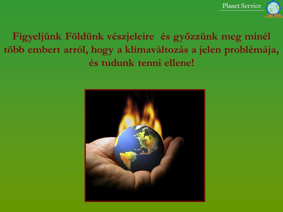 Figyeljünk Földünk vészjeleire és győzzünk meg minél több embert arról, hogy a klímaváltozás a jelen problémája, és tudunk tenni ellene.