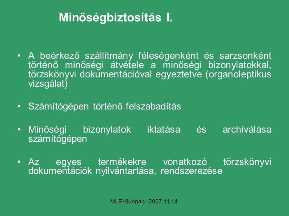 MLE Klubnap - 2007.11.14. Minőségbiztosítás I. A beérkező szállítmány féleségenként és sarzsonként történő minőségi átvétele a minőségi bizonylatokkal
