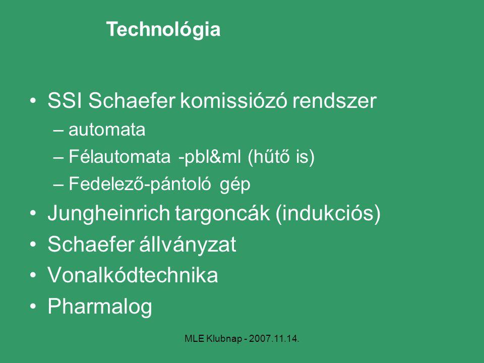 MLE Klubnap - 2007.11.14. Technológia SSI Schaefer komissiózó rendszer –automata –Félautomata -pbl&ml (hűtő is) –Fedelező-pántoló gép Jungheinrich tar