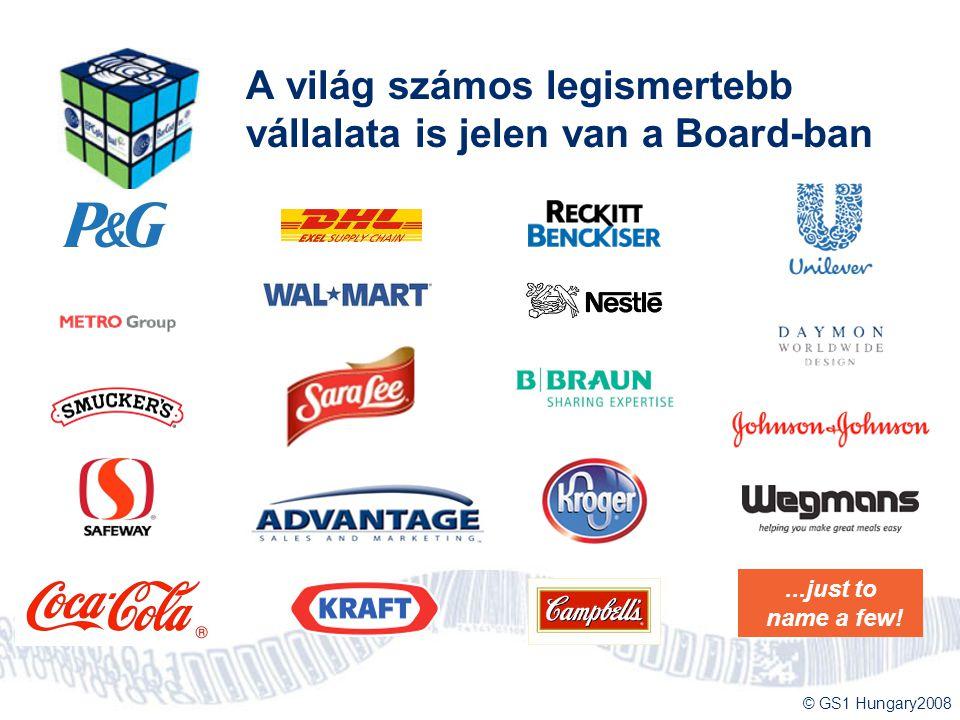 © GS1 Hungary2008 A világ számos legismertebb vállalata is jelen van a Board-ban...just to name a few!