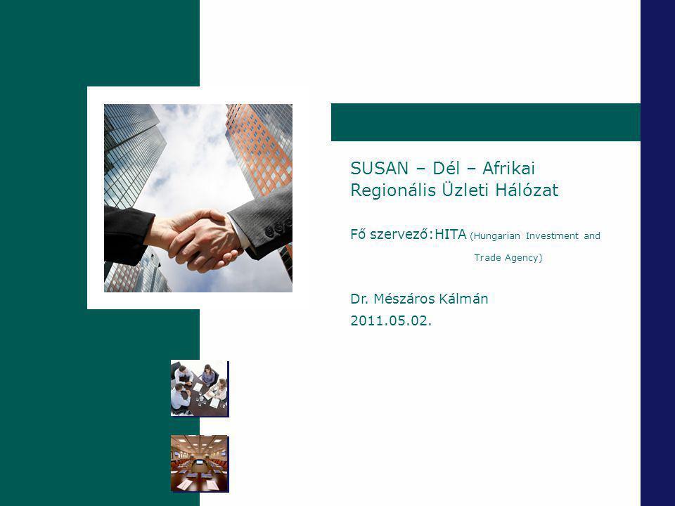 Szigetszentmiklós SUSAN – Dél – Afrikai Regionális Üzleti Hálózat Fő szervező:HITA (Hungarian Investment and Trade Agency) Dr.