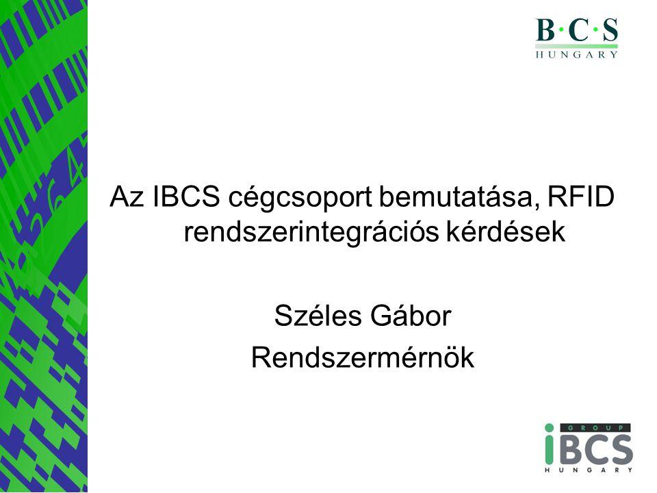 Az IBCS cégcsoport bemutatása, RFID rendszerintegrációs kérdések Széles Gábor Rendszermérnök