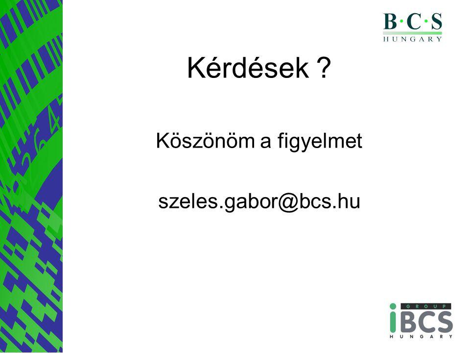 Kérdések ? Köszönöm a figyelmet szeles.gabor@bcs.hu
