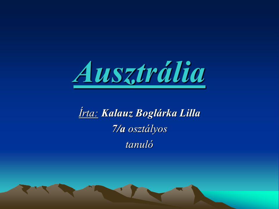 Ausztrália Írta: Kalauz Boglárka Lilla 7/a osztályos tanuló