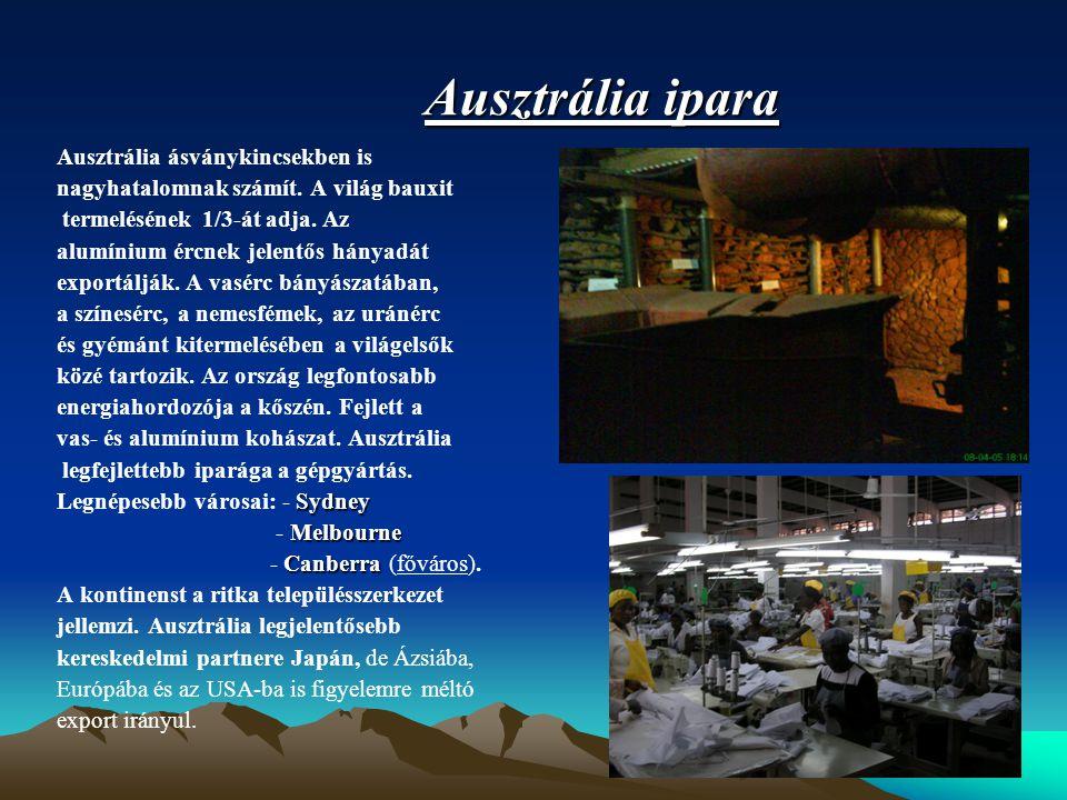 Ausztrália ipara Ausztrália ásványkincsekben is nagyhatalomnak számít. A világ bauxit termelésének 1/3-át adja. Az alumínium ércnek jelentős hányadát