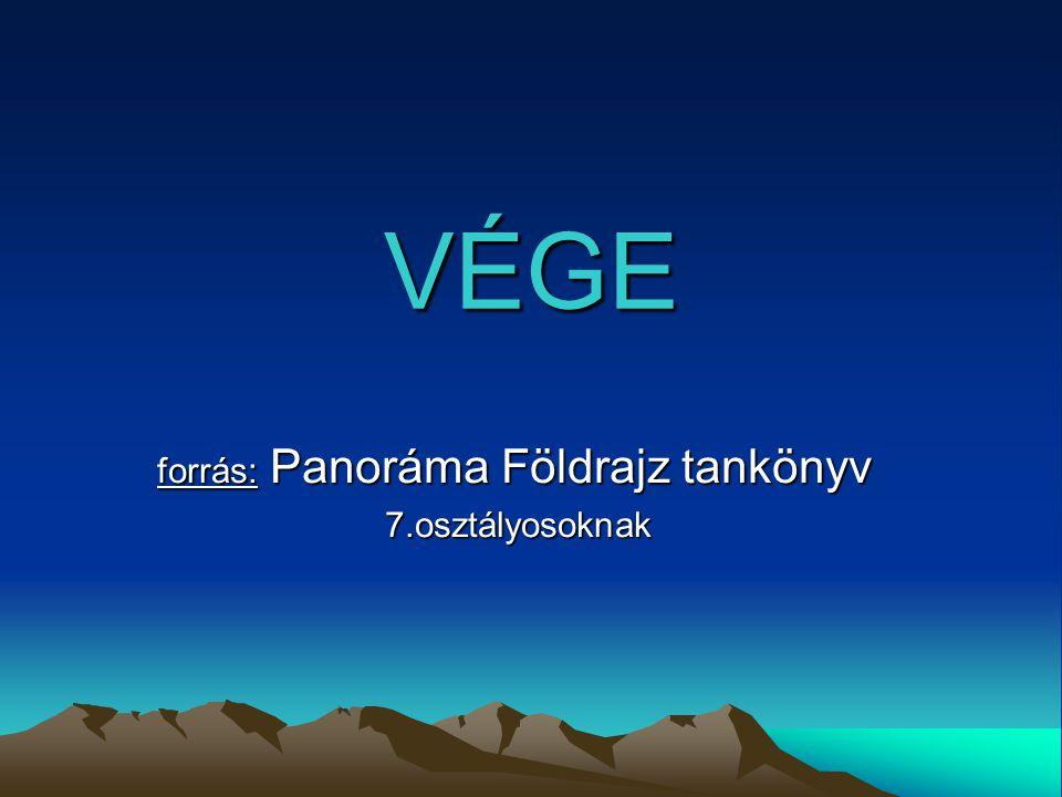 VÉGE forrás: Panoráma Földrajz tankönyv 7.osztályosoknak