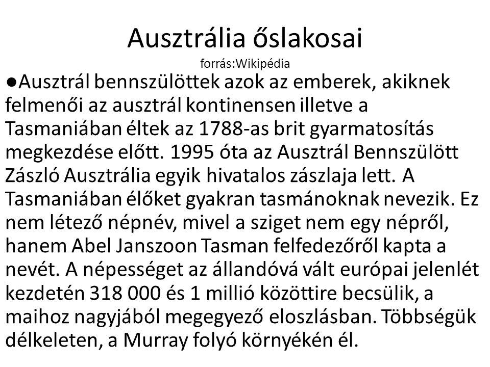 Ausztrália őslakosai forrás:Wikipédia ●Ausztrál bennszülöttek azok az emberek, akiknek felmenői az ausztrál kontinensen illetve a Tasmaniában éltek az