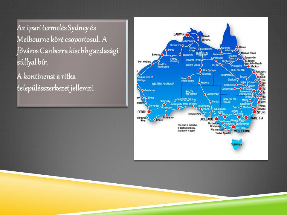 Az ipari termelés Sydney és Melbourne köré csoportosul. A főváros Canberra kisebb gazdasági súllyal bír. A kontinenst a ritka településszerkezet jelle
