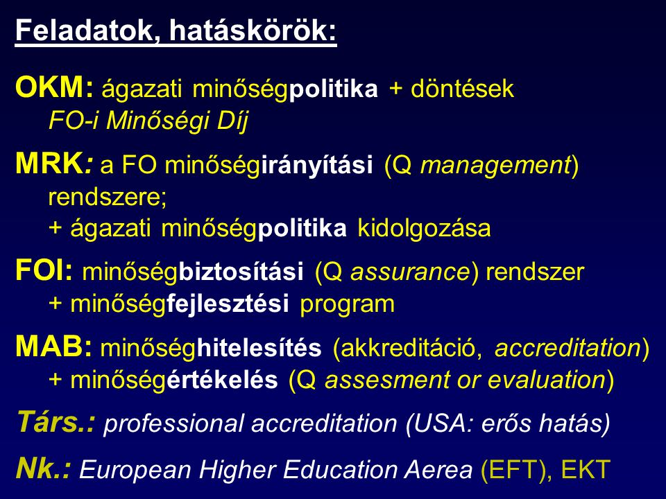 Feladatok, hatáskörök: OKM: ágazati minőségpolitika + döntések FO-i Minőségi Díj MRK: a FO minőségirányítási (Q management) rendszere; + ágazati minős