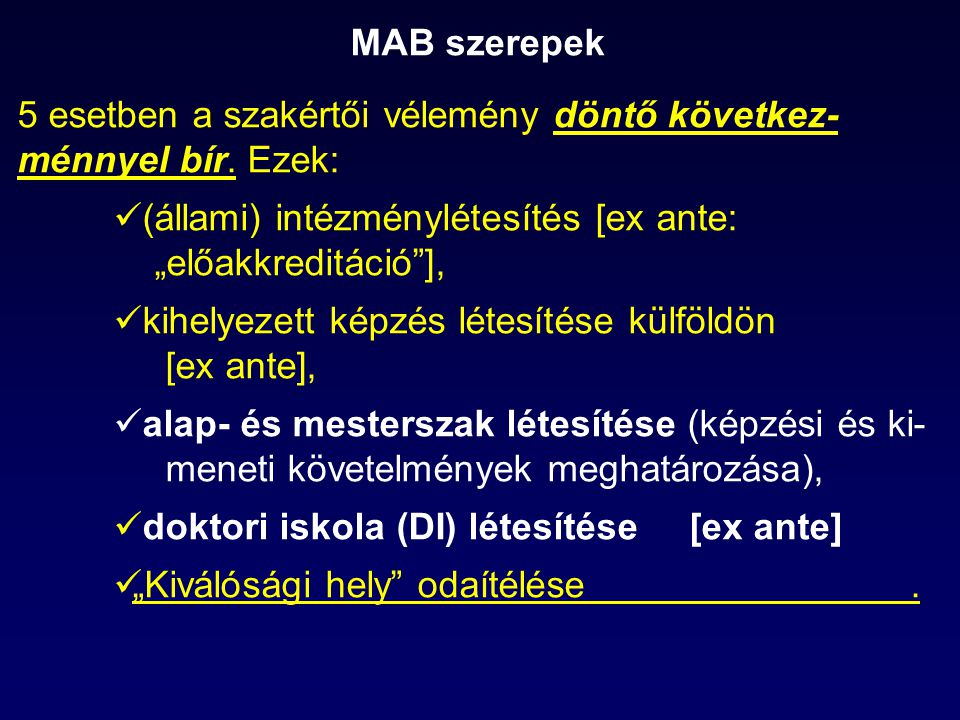 """MAB szerepek 5 esetben a szakértői vélemény döntő következ- ménnyel bír. Ezek: (állami) intézménylétesítés [ex ante: """"előakkreditáció""""], kihelyezett k"""