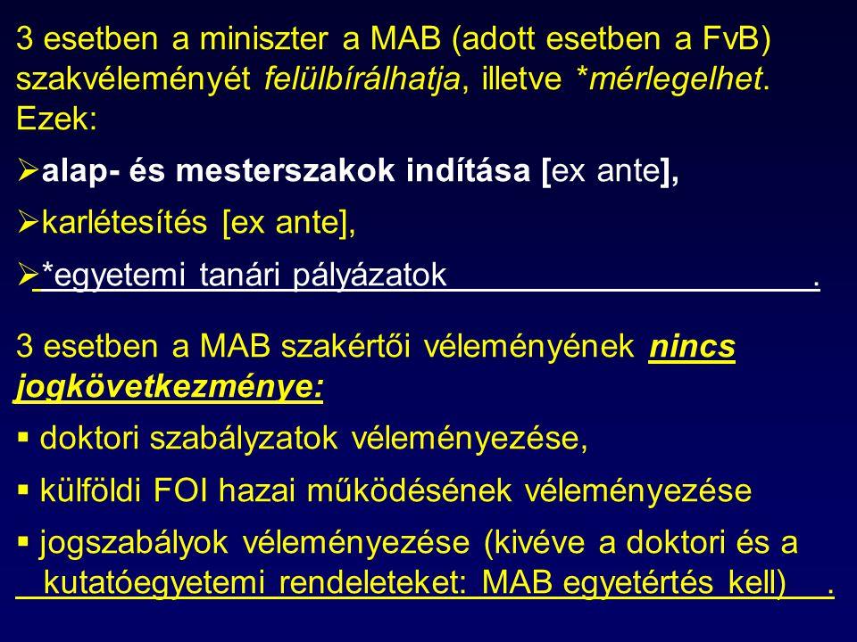 3 esetben a miniszter a MAB (adott esetben a FvB) szakvéleményét felülbírálhatja, illetve *mérlegelhet. Ezek:  alap- és mesterszakok indítása [ex ant
