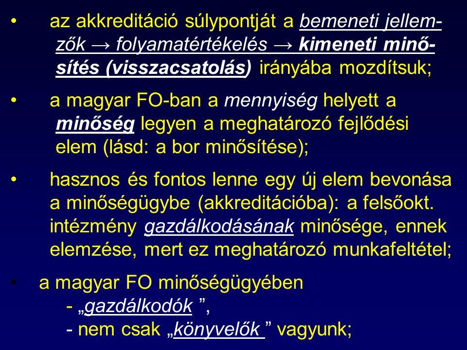 az akkreditáció súlypontját a bemeneti jellem- zők → folyamatértékelés → kimeneti minő- sítés (visszacsatolás) irányába mozdítsuk; a magyar FO-ban a m