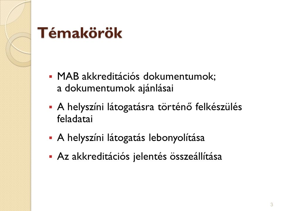 Témakörök  MAB akkreditációs dokumentumok; a dokumentumok ajánlásai  A helyszíni látogatásra történő felkészülés feladatai  A helyszíni látogatás l