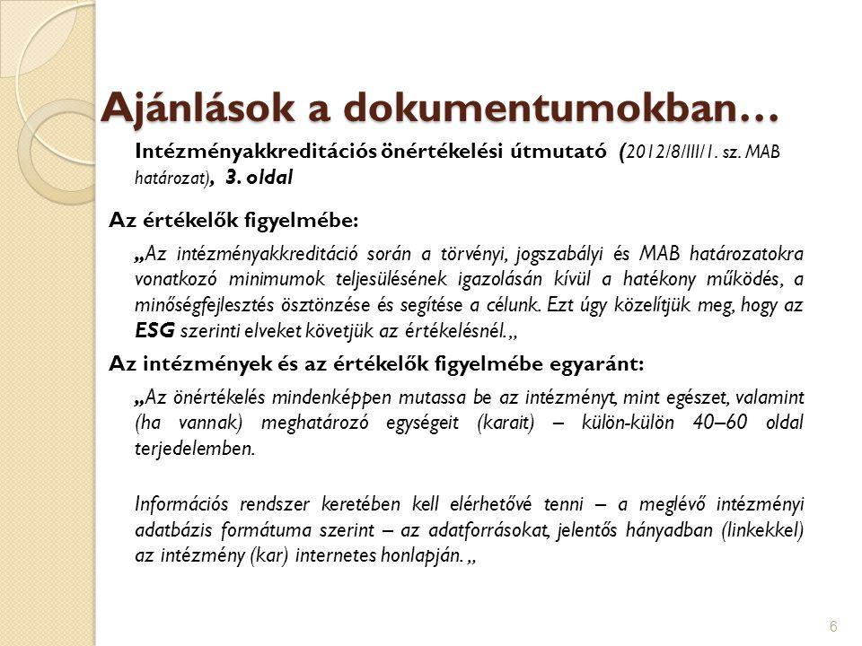 """Ajánlások a dokumentumokban… Intézményakkreditációs önértékelési útmutató ( 2012/8/III/1. sz. MAB határozat), 3. oldal Az értékelők figyelmébe: """"Az in"""