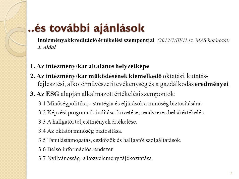 ..és további ajánlások Intézményakkreditáció értékelési szempontjai (2012/7/III/11.sz. MAB határozat) 4. oldal 1. Az intézmény/kar általános helyzetké
