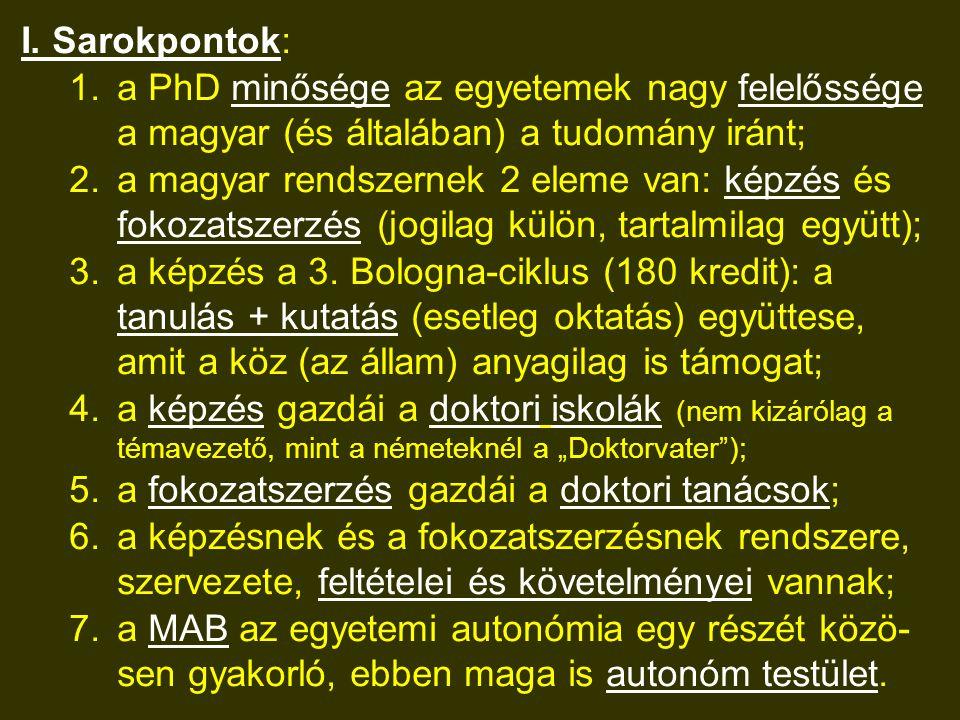 I. Sarokpontok: 1.a PhD minősége az egyetemek nagy felelőssége a magyar (és általában) a tudomány iránt; 2.a magyar rendszernek 2 eleme van: képzés és