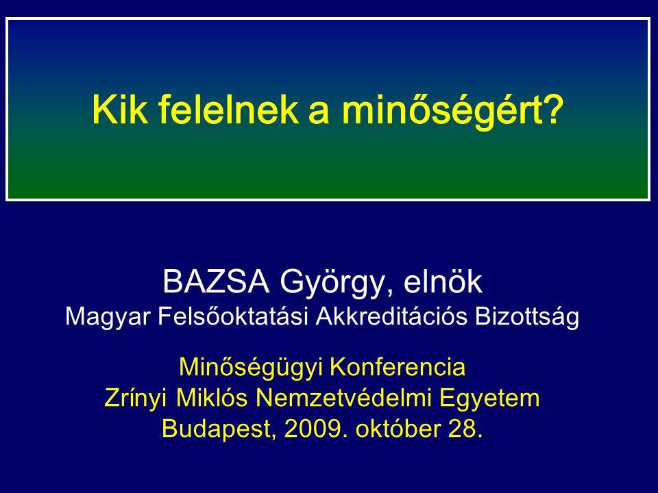 BAZSA György, elnök Magyar Felsőoktatási Akkreditációs Bizottság Minőségügyi Konferencia Zrínyi Miklós Nemzetvédelmi Egyetem Budapest, 2009.