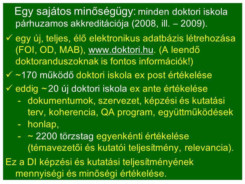 Egy sajátos minőségügy: minden doktori iskola párhuzamos akkreditációja (2008, ill. – 2009). egy új, teljes, élő elektronikus adatbázis létrehozása (F