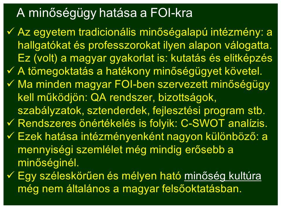 A minőségügy hatása a FOI-kra Az egyetem tradicionális minőségalapú intézmény: a hallgatókat és professzorokat ilyen alapon válogatta. Ez (volt) a mag