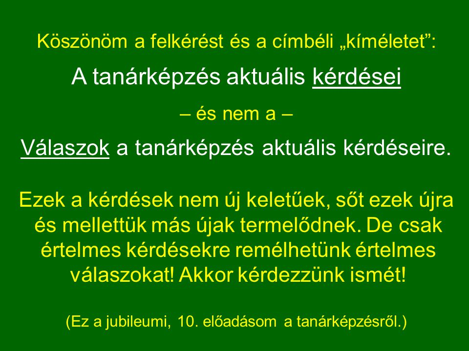 Bazsa György (2005): A tanárok és nem tanárok képzése az egyes képzési ágakban együtt indul (a hallgatói mobilitás, a halasztott pályaválasztás érdekében) és később válik el.