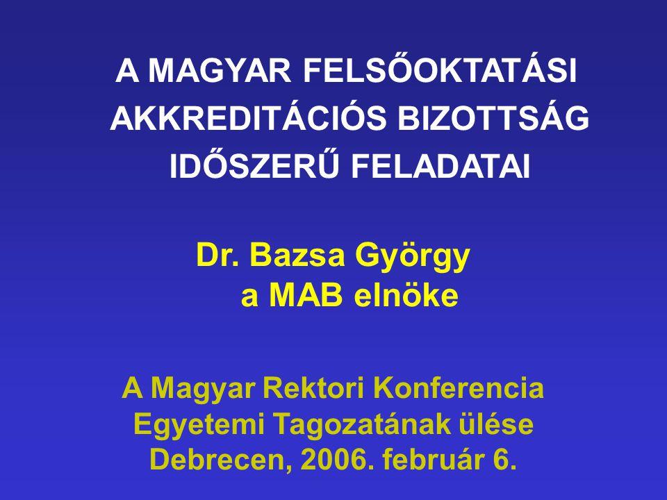 A MAGYAR FELSŐOKTATÁSI AKKREDITÁCIÓS BIZOTTSÁG IDŐSZERŰ FELADATAI Dr.