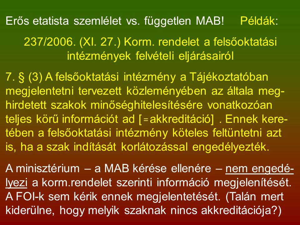 Erős etatista szemlélet vs. független MAB. Példák: 237/2006.