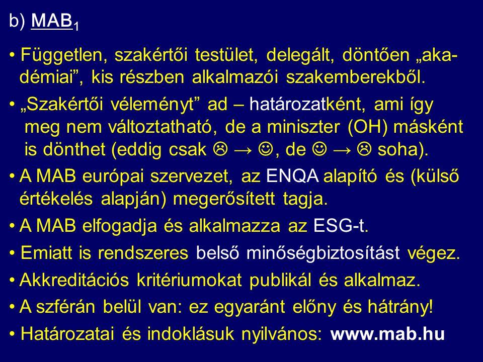 """b) MAB 1 Független, szakértői testület, delegált, döntően """"aka- démiai , kis részben alkalmazói szakemberekből."""