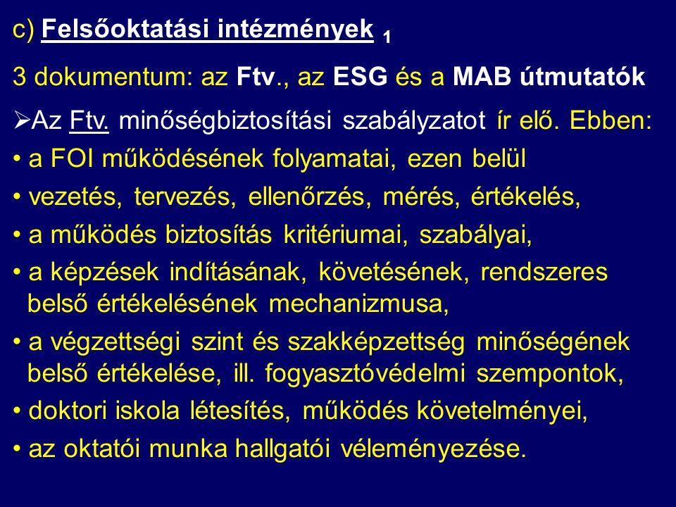 c) Felsőoktatási intézmények 1 3 dokumentum: az Ftv., az ESG és a MAB útmutatók  Az Ftv.