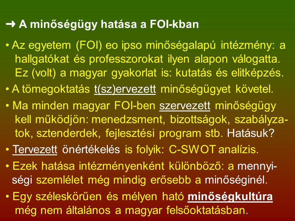 ➜ A minőségügy hatása a FOI-kban Az egyetem (FOI) eo ipso minőségalapú intézmény: a hallgatókat és professzorokat ilyen alapon válogatta.