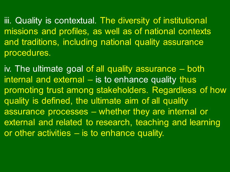 Great Britain: The Quality Assurance Agency for HE (QAA) is to safeguard the public interest in sound standards of HE qualifications, to provide public information about the maintenance of academic standards and assurance of quality of learning opportunities provided for students, to enhance the quality of educational provision, particularly by building on information gained through monitoring, internal and external reviews, and feed- back from stakeholders.