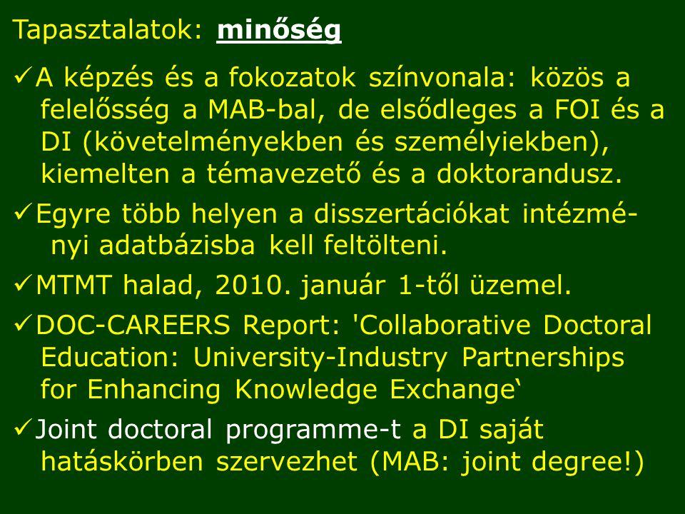 Tapasztalatok: minőség A képzés és a fokozatok színvonala: közös a felelősség a MAB-bal, de elsődleges a FOI és a DI (követelményekben és személyiekben), kiemelten a témavezető és a doktorandusz.