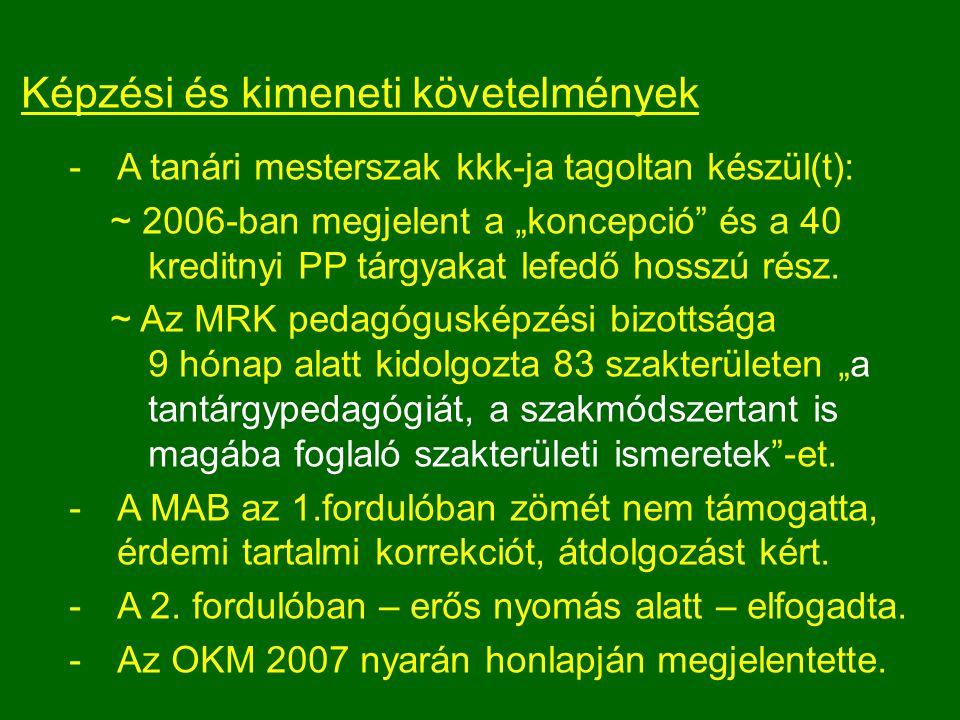 """Képzési és kimeneti követelmények A tanári mesterszak kkk-ja tagoltan készül(t): ~ 2006-ban megjelent a """"koncepció"""" és a 40 kreditnyi PP tárgyakat le"""