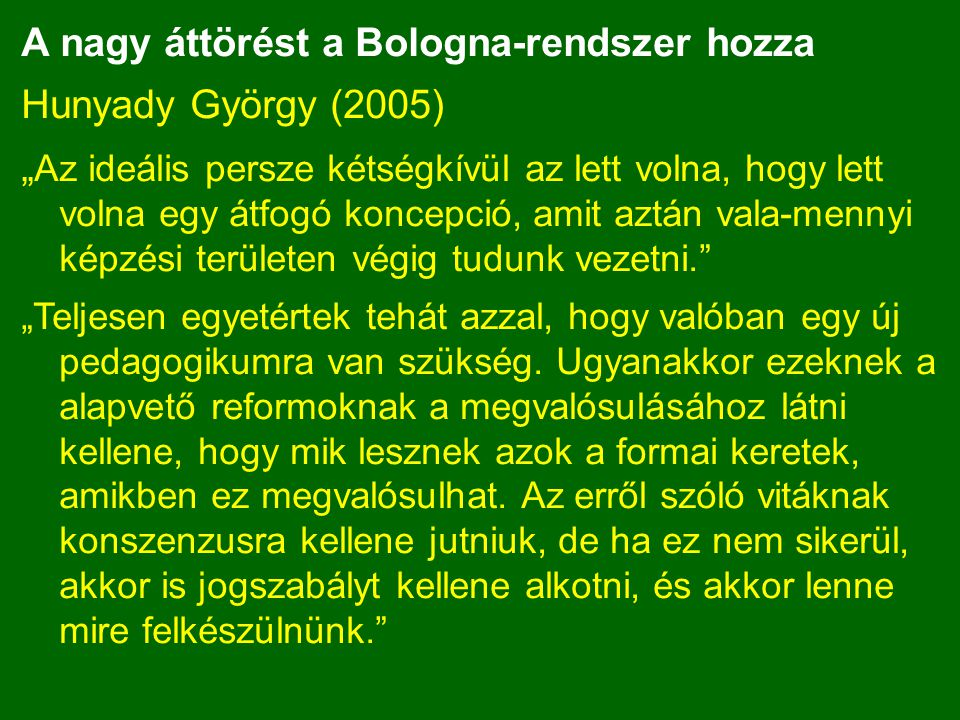 """A nagy áttörést a Bologna-rendszer hozza Hunyady György (2005) """" Az ideális persze kétségkívül az lett volna, hogy lett volna egy átfogó koncepció, am"""